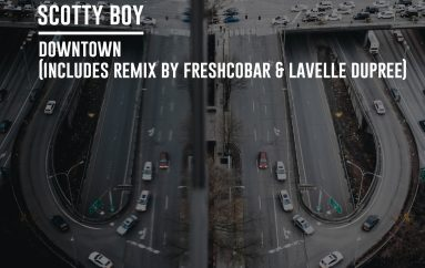 Scotty Boy – Downtown (inc. Freshcobar & Lavelle Dupree Remix)