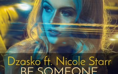 Dzasko FT Nicole Starr – 'Be Someone' Unleashed