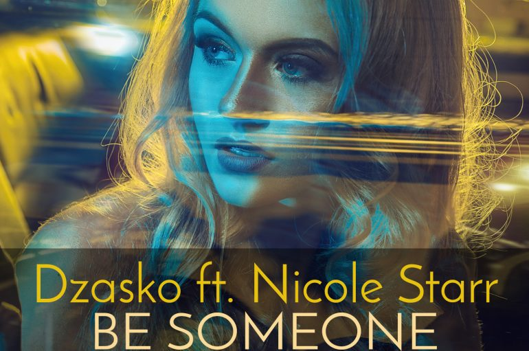 Dzasko FT Nicole Starr – 'Be Someone' Unleashed