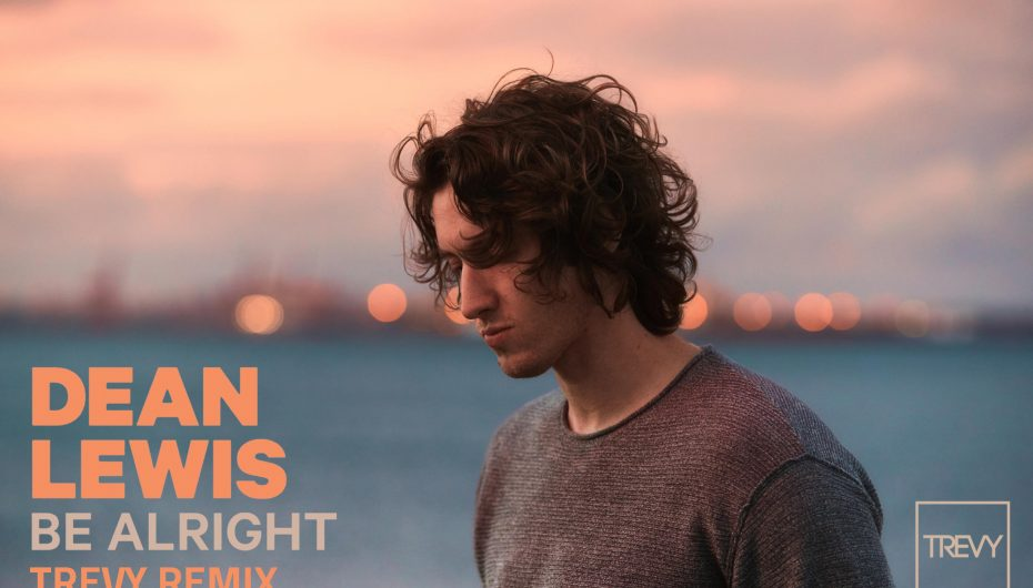 Trevy's remix of Dean Lewis's 'Be Alright' is out now