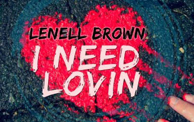"""Lenell Brown releases his latest hit 'I Need Lovin"""" on Clipper's Sound."""