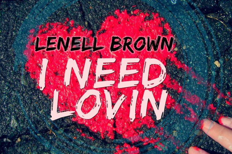 "Lenell Brown releases his latest hit 'I Need Lovin"" on Clipper's Sound."