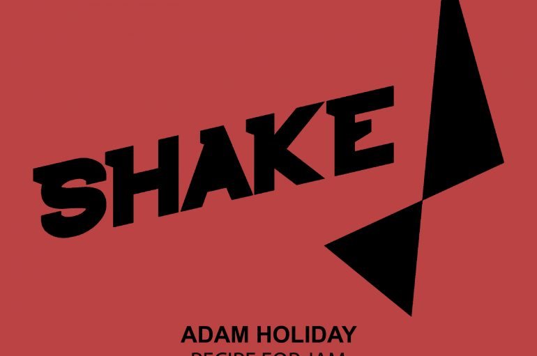 Adam Holiday's long awaited EP 'Recipe For Jam' is out now on Shake Recordings