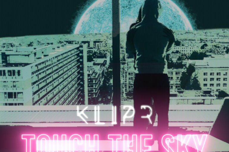 Klipr releases 'Touch The Sky' on Streamin' Music Group