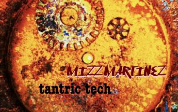 Mizz Martinez – Tantric Tech