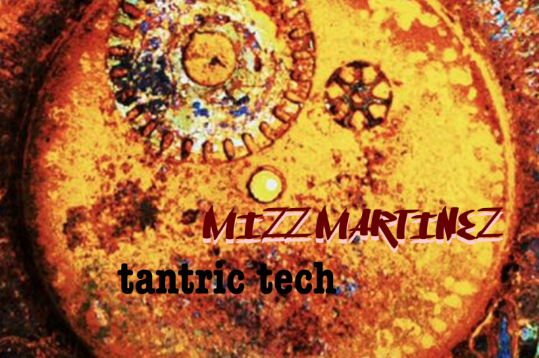 Mizz Martinez – Tantric Tech