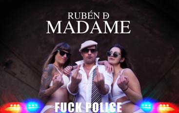 Rubén de Madame – Fuck Police
