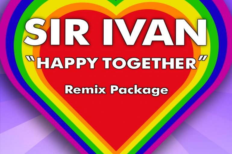 Check out Sir Ivan's 5-version remix package of 'Happy Together'