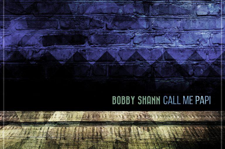 Bobby Shann releases 'Call Me Papi'
