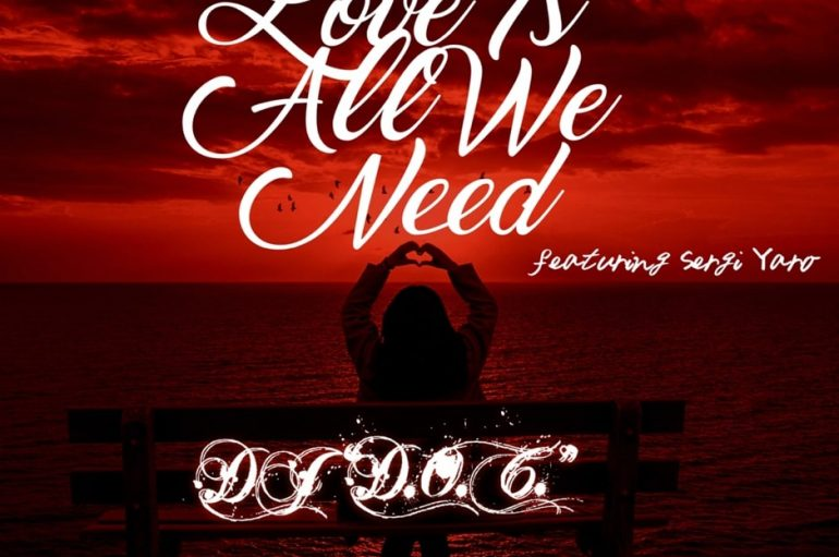 "DJ ""D.O.C."" Drops New Tune 'Love Is All We Need'"