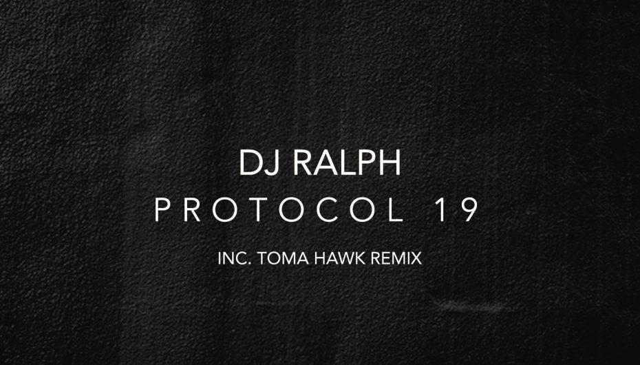DJ Ralph's 'Protocol 19' is out now featuring a remix from Toma Hawk