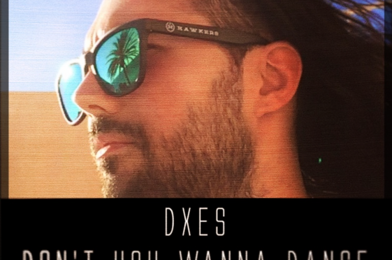 Listen To 'Don't You Wanna Dance' By DXES