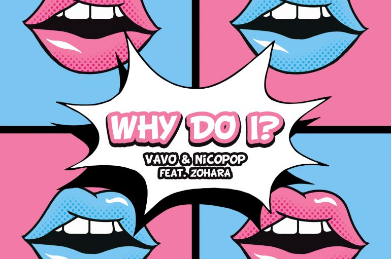 Unstoppable Chart-Toppers VAVO and Nicopop Drop 'Why Do I?' Featuring ZOHARA